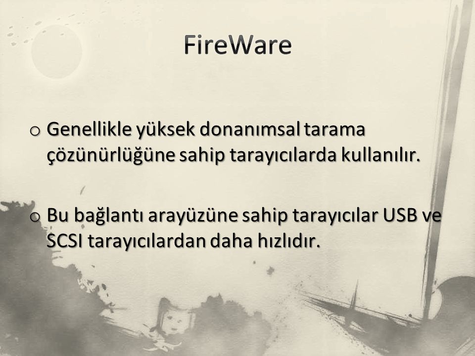 FireWare Genellikle yüksek donanımsal tarama çözünürlüğüne sahip tarayıcılarda kullanılır.
