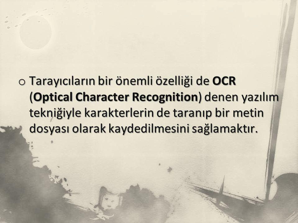 Tarayıcıların bir önemli özelliği de OCR (Optical Character Recognition) denen yazılım tekniğiyle karakterlerin de taranıp bir metin dosyası olarak kaydedilmesini sağlamaktır.