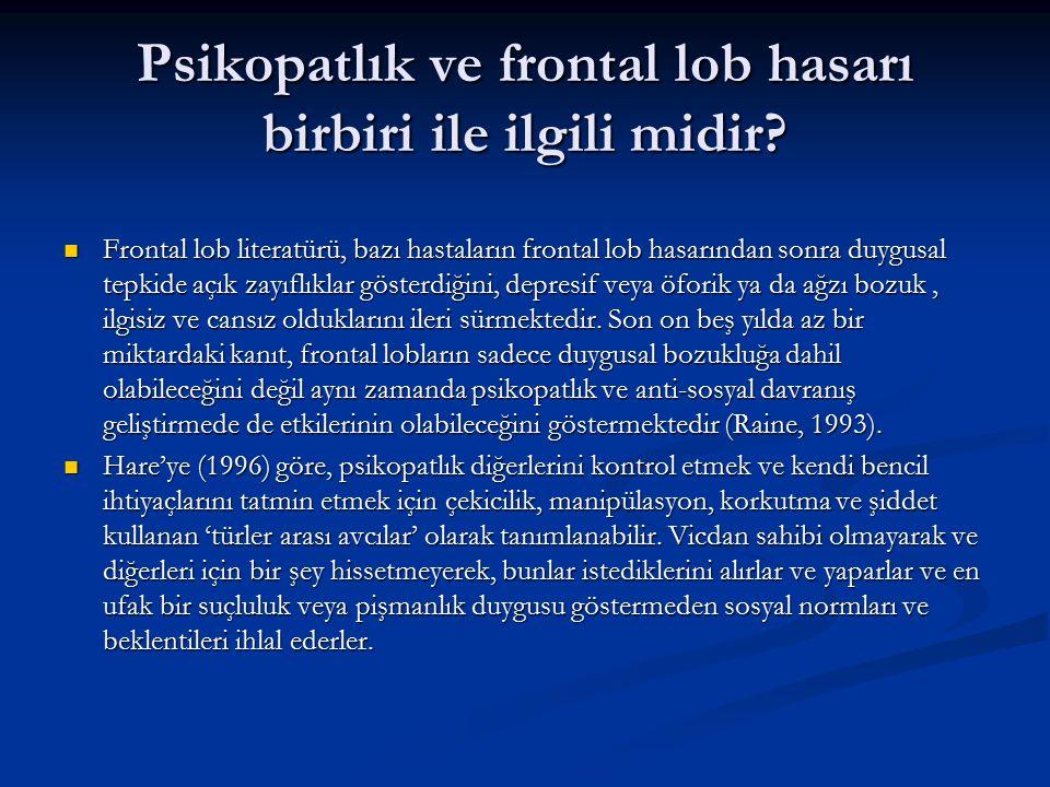 Psikopatlık ve frontal lob hasarı birbiri ile ilgili midir