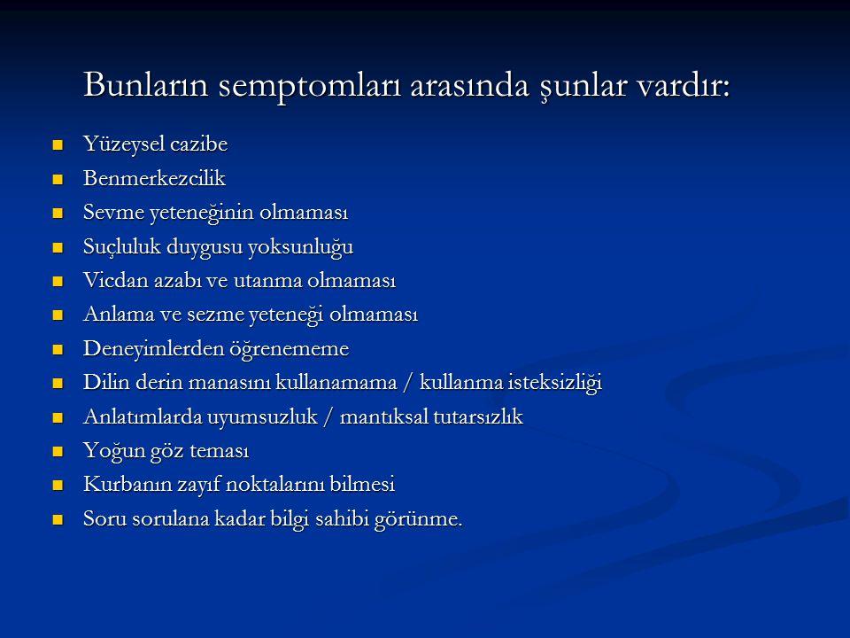 Bunların semptomları arasında şunlar vardır: