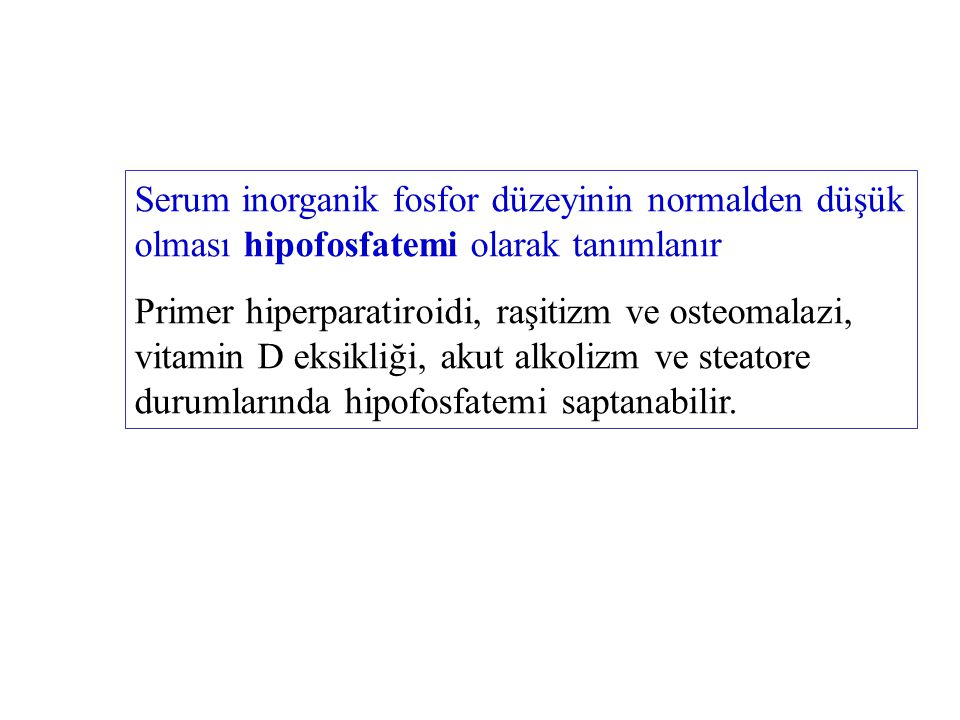 Serum inorganik fosfor düzeyinin normalden düşük olması hipofosfatemi olarak tanımlanır