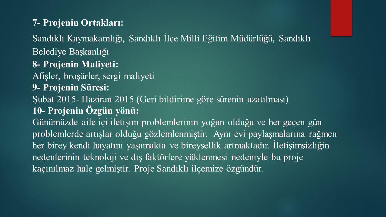 7- Projenin Ortakları: Sandıklı Kaymakamlığı, Sandıklı İlçe Milli Eğitim Müdürlüğü, Sandıklı Belediye Başkanlığı.
