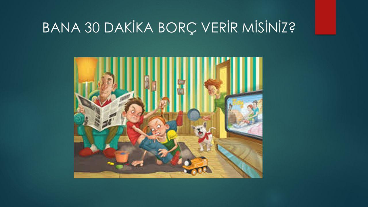 BANA 30 DAKİKA BORÇ VERİR MİSİNİZ