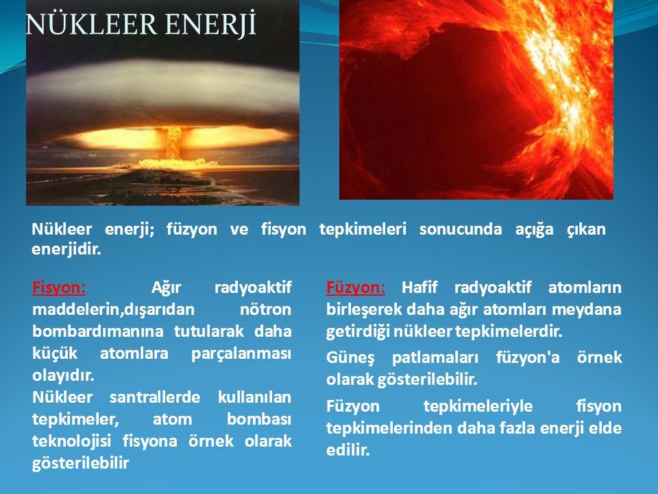 NÜKLEER ENERJİ Nükleer enerji; füzyon ve fisyon tepkimeleri sonucunda açığa çıkan enerjidir.