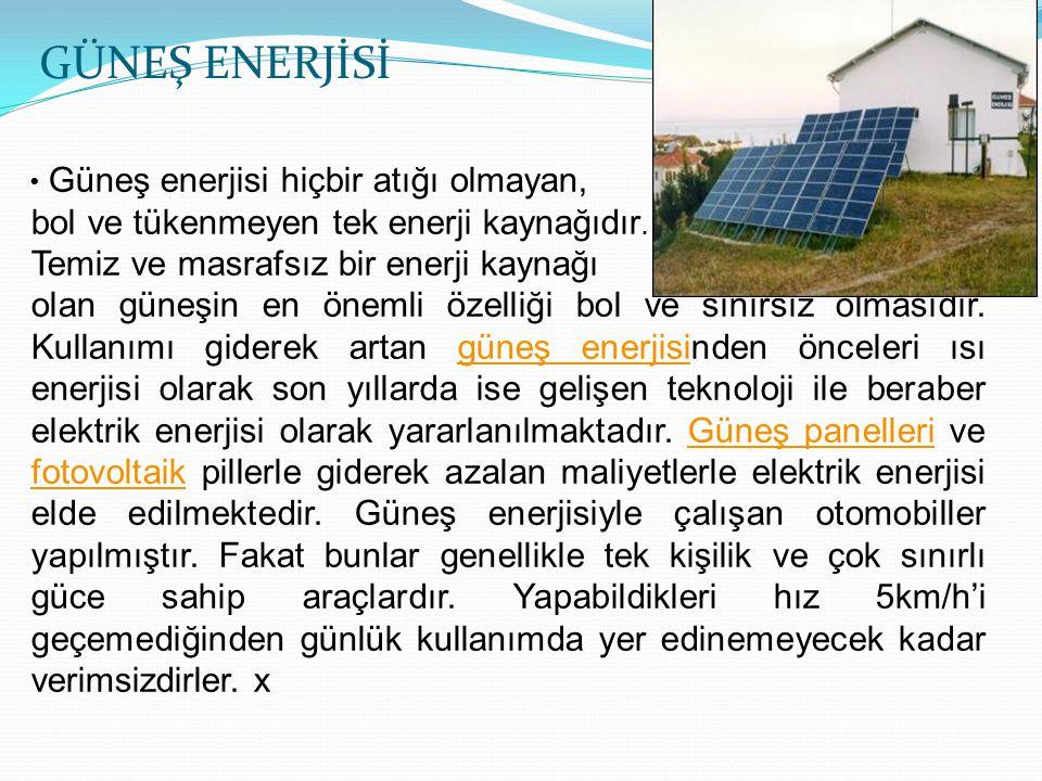 GÜNEŞ ENERJİSİ bol ve tükenmeyen tek enerji kaynağıdır.