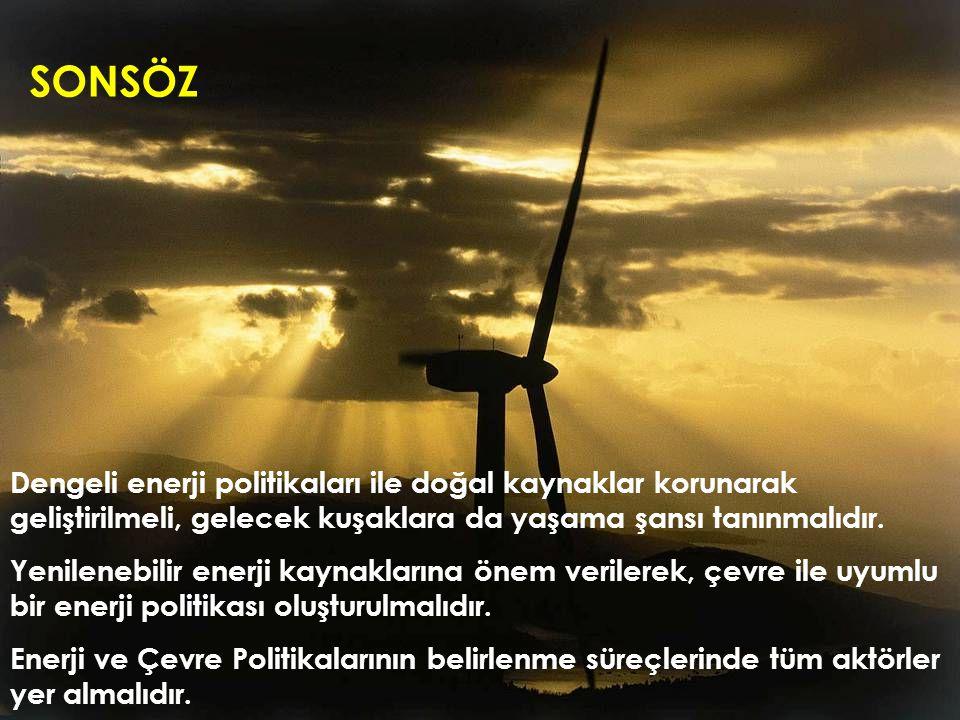 SONSÖZ Dengeli enerji politikaları ile doğal kaynaklar korunarak geliştirilmeli, gelecek kuşaklara da yaşama şansı tanınmalıdır.