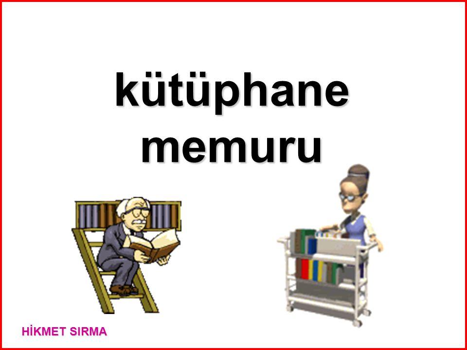 kütüphane memuru HİKMET SIRMA