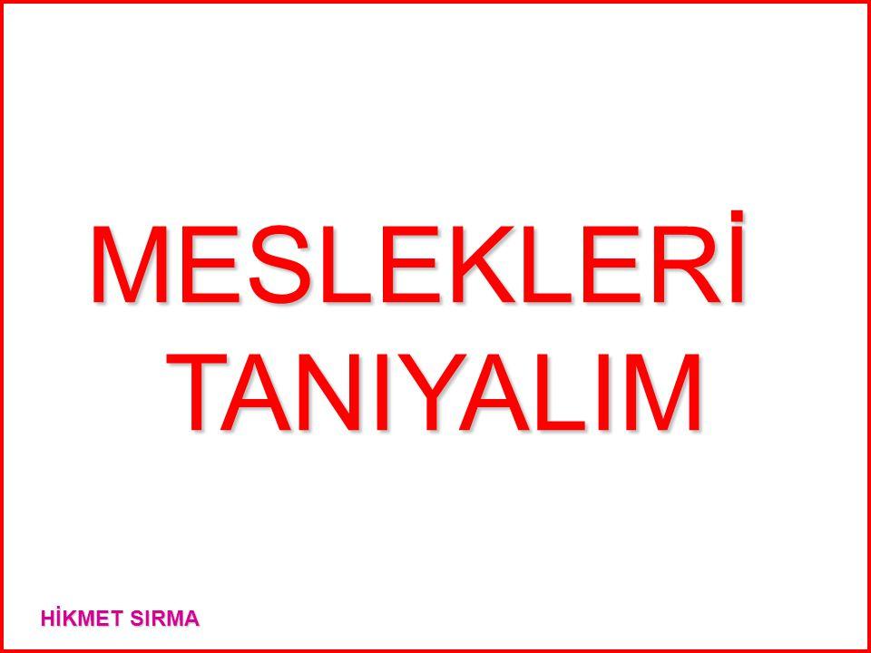 MESLEKLERİ TANIYALIM HİKMET SIRMA