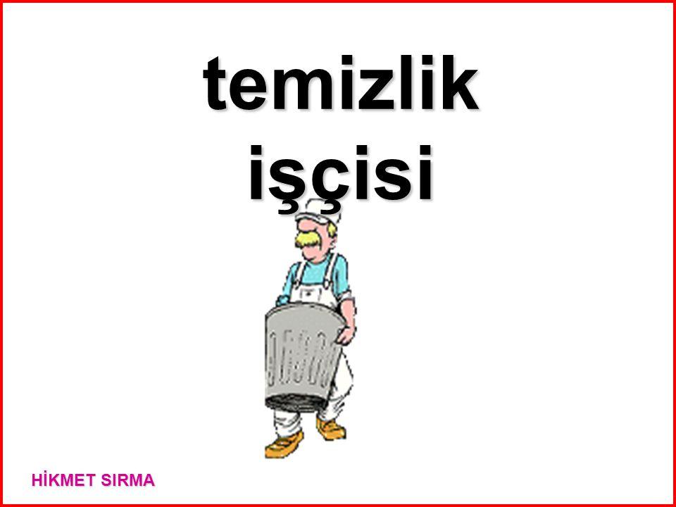 temizlik işçisi HİKMET SIRMA