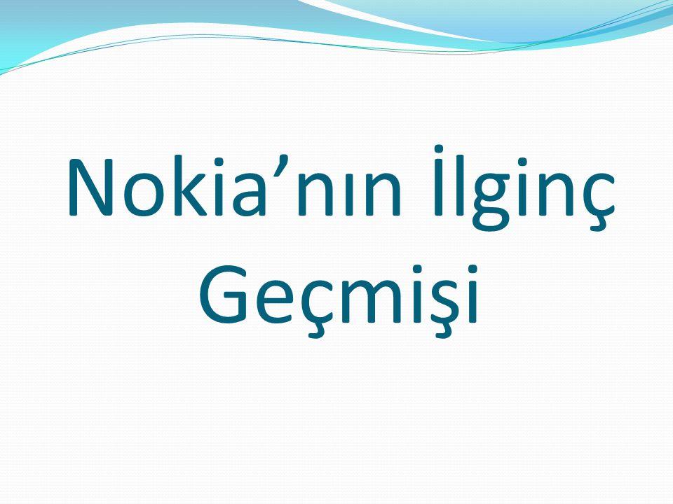 Nokia'nın İlginç Geçmişi