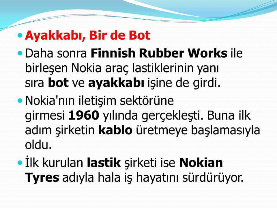 Ayakkabı, Bir de Bot Daha sonra Finnish Rubber Works ile birleşen Nokia araç lastiklerinin yanı sıra bot ve ayakkabı işine de girdi.