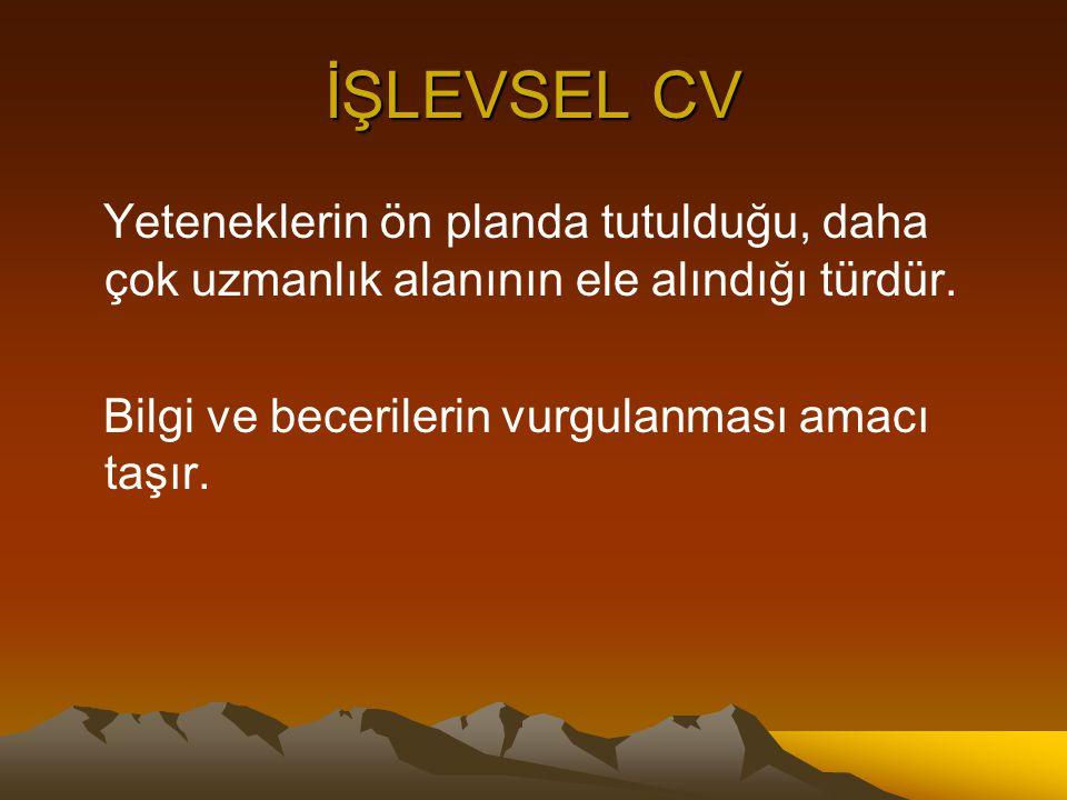 İŞLEVSEL CV Yeteneklerin ön planda tutulduğu, daha çok uzmanlık alanının ele alındığı türdür.