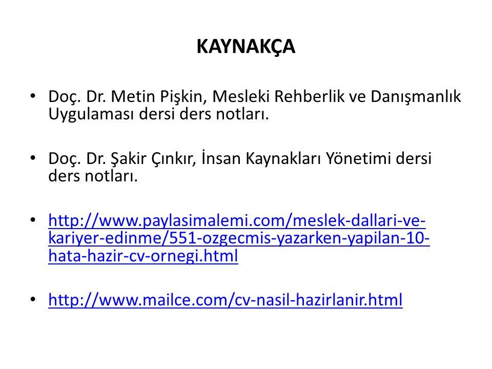 KAYNAKÇA Doç. Dr. Metin Pişkin, Mesleki Rehberlik ve Danışmanlık Uygulaması dersi ders notları.