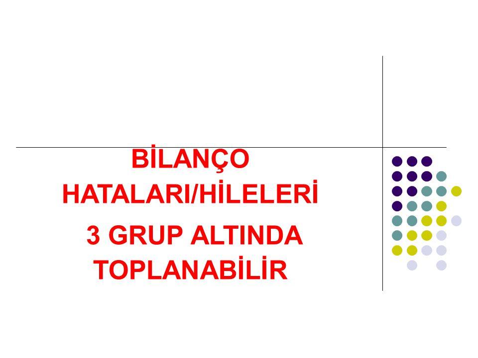 BİLANÇO HATALARI/HİLELERİ 3 GRUP ALTINDA TOPLANABİLİR