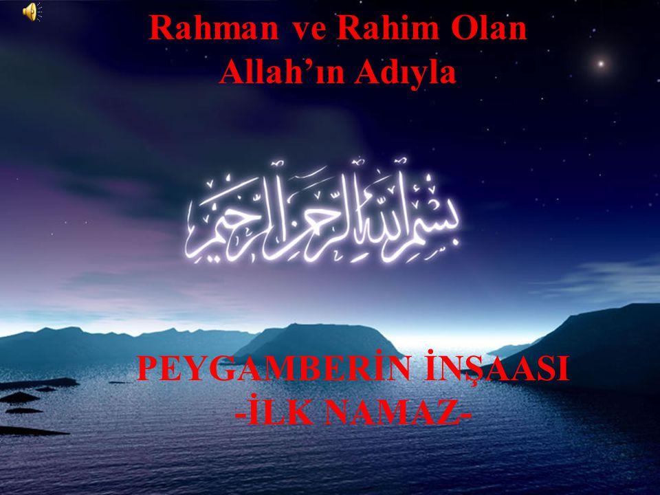 Rahman ve Rahim Olan Allah'ın Adıyla PEYGAMBERİN İNŞAASI -İLK NAMAZ-