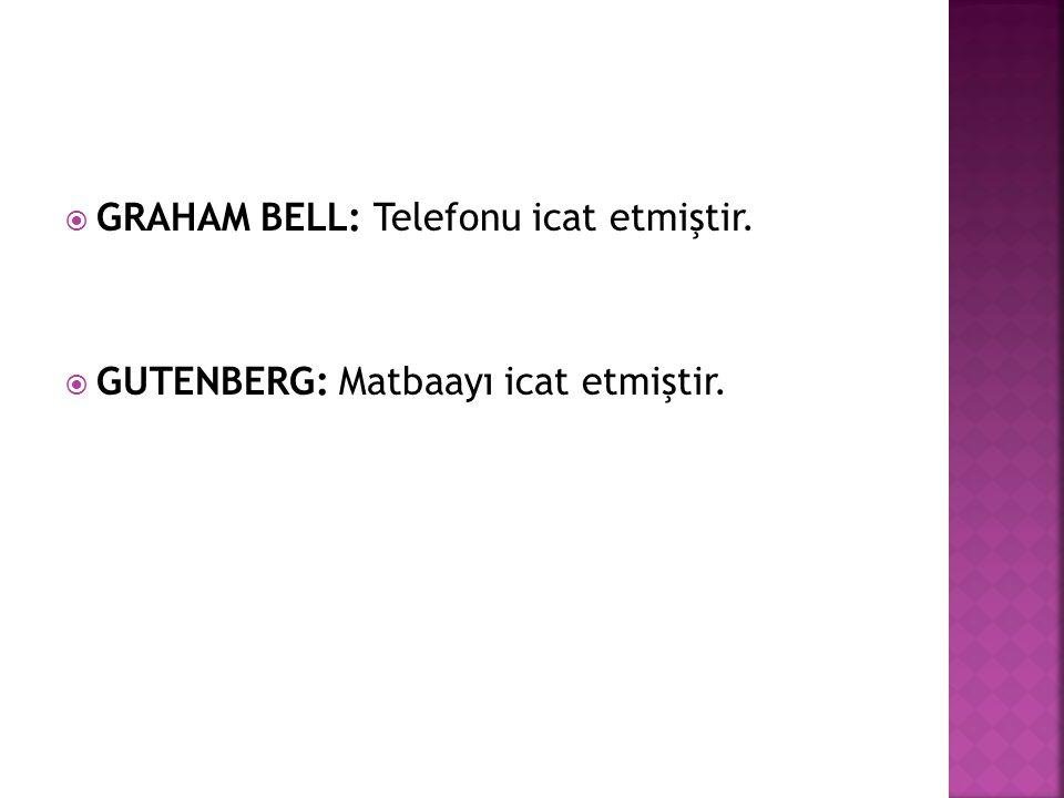 GRAHAM BELL: Telefonu icat etmiştir.