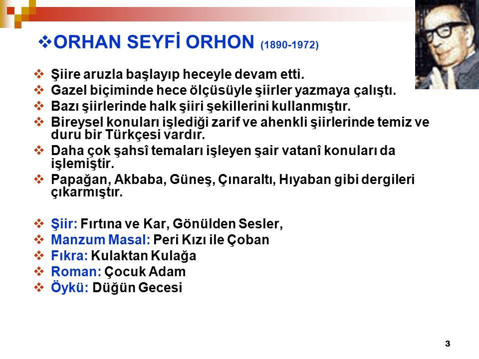 ORHAN SEYFİ ORHON (1890-1972) Şiire aruzla başlayıp heceyle devam etti. Gazel biçiminde hece ölçüsüyle şiirler yazmaya çalıştı.