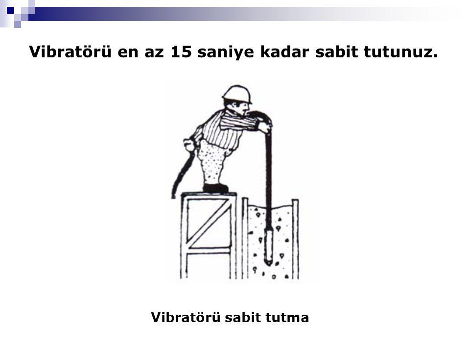 Vibratörü en az 15 saniye kadar sabit tutunuz.