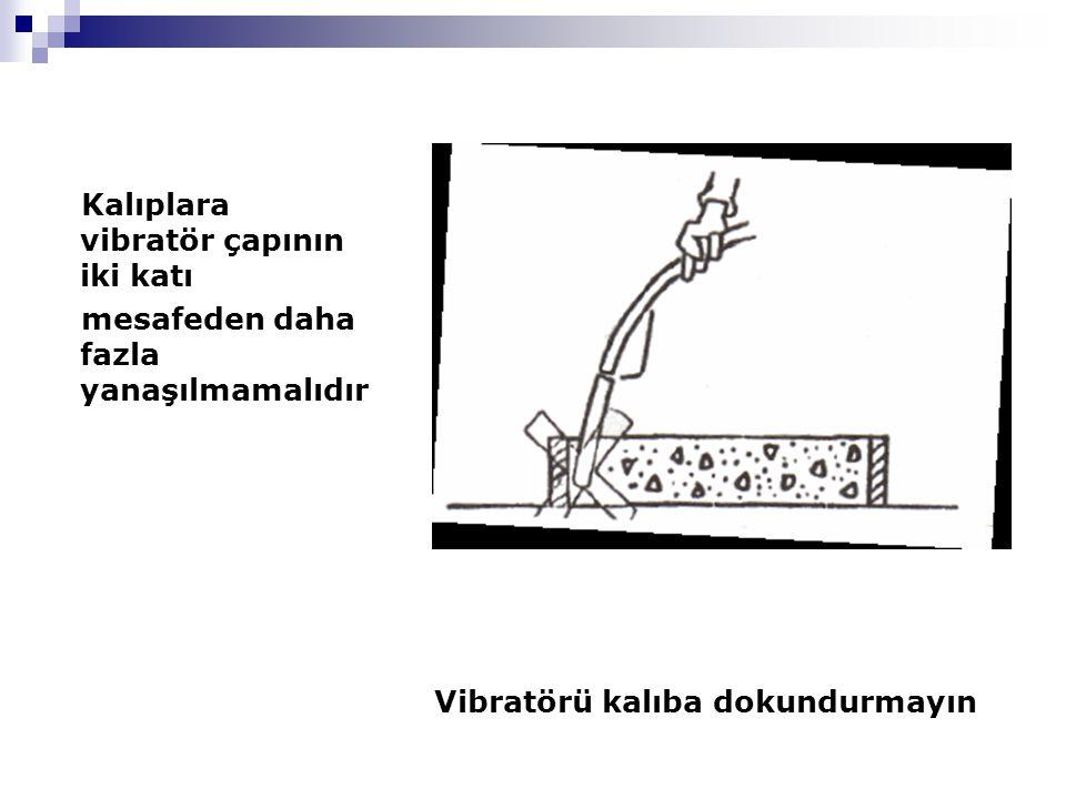 Kalıplara vibratör çapının iki katı