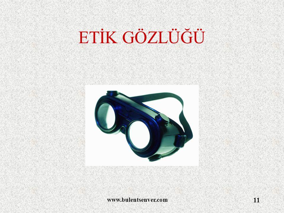 ETİK GÖZLÜĞÜ www.bulentsenver.com
