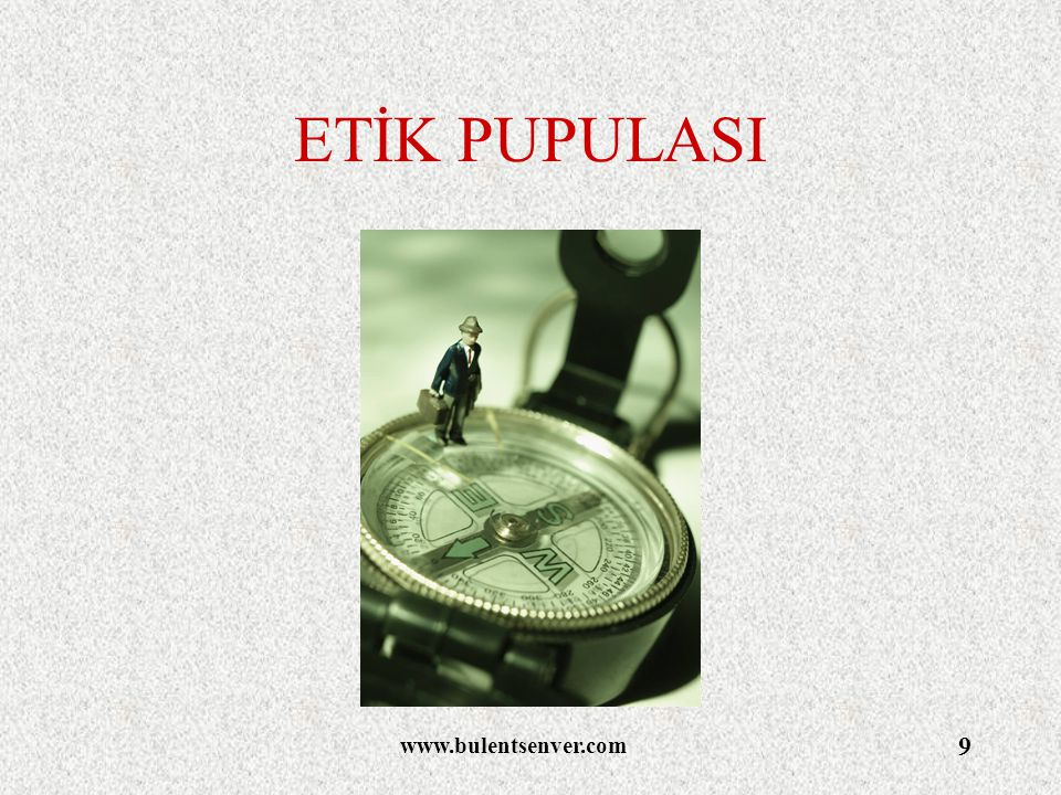 ETİK PUPULASI www.bulentsenver.com