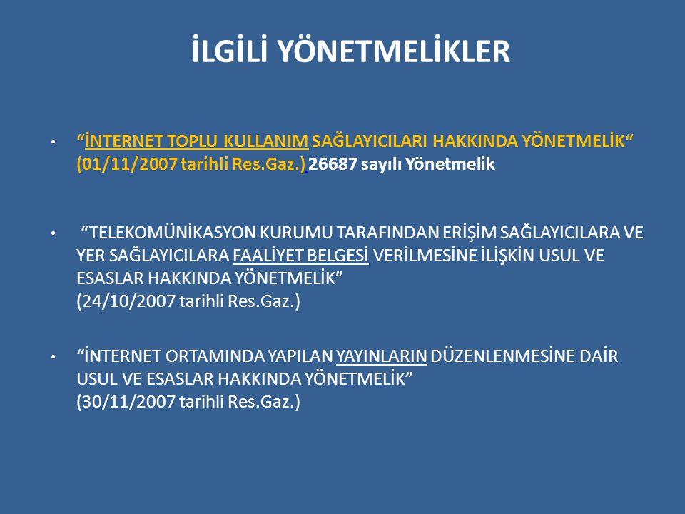 İLGİLİ YÖNETMELİKLER İNTERNET TOPLU KULLANIM SAĞLAYICILARI HAKKINDA YÖNETMELİK (01/11/2007 tarihli Res.Gaz.) 26687 sayılı Yönetmelik.