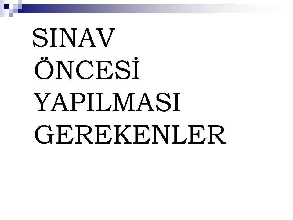 SINAV ÖNCESİ YAPILMASI GEREKENLER