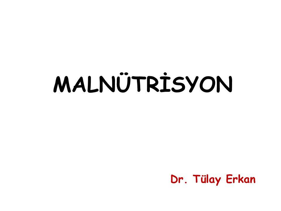 MALNÜTRİSYON Dr. Tülay Erkan