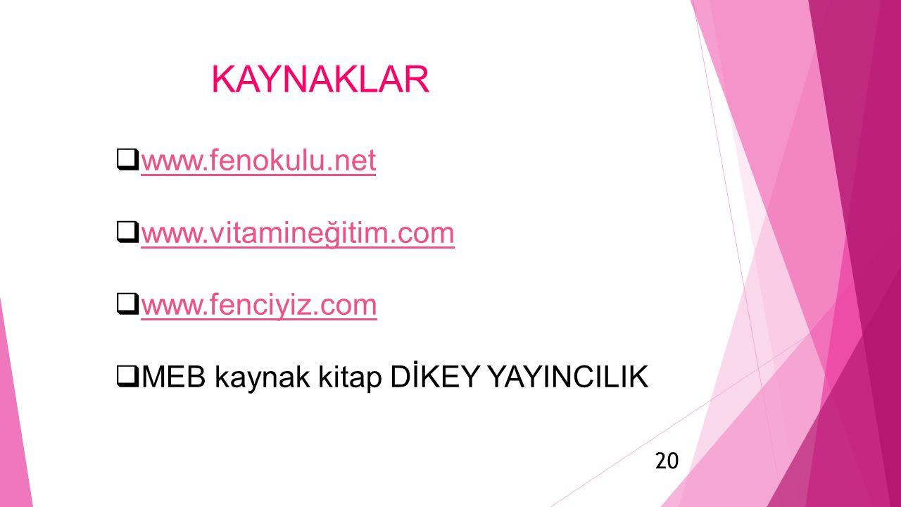 KAYNAKLAR www.fenokulu.net www.vitamineğitim.com www.fenciyiz.com