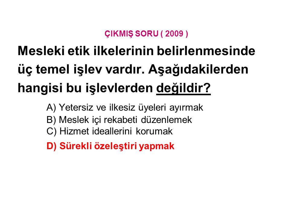ÇIKMIŞ SORU ( 2009 ) Mesleki etik ilkelerinin belirlenmesinde üç temel işlev vardır.