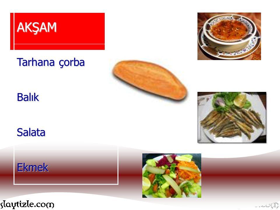 AKŞAM Tarhana çorba Balık Salata Ekmek