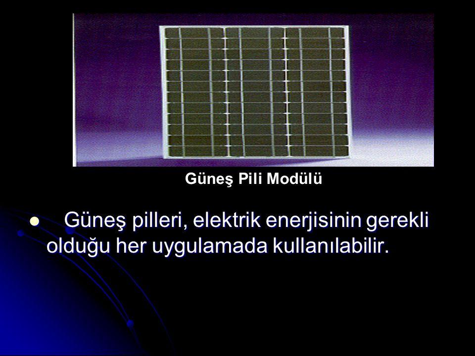 Güneş Pili Modülü Güneş pilleri, elektrik enerjisinin gerekli olduğu her uygulamada kullanılabilir.
