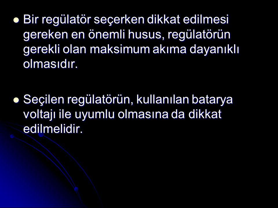 Bir regülatör seçerken dikkat edilmesi gereken en önemli husus, regülatörün gerekli olan maksimum akıma dayanıklı olmasıdır.