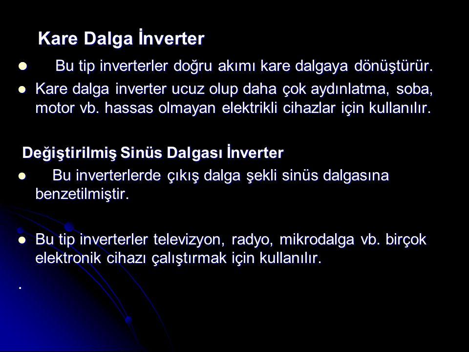 Bu tip inverterler doğru akımı kare dalgaya dönüştürür.