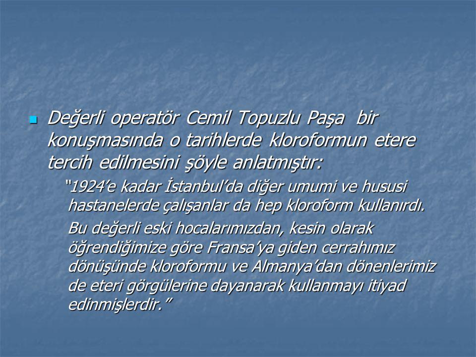 Değerli operatör Cemil Topuzlu Paşa bir konuşmasında o tarihlerde kloroformun etere tercih edilmesini şöyle anlatmıştır: