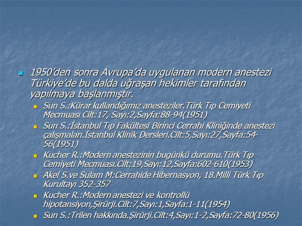 1950'den sonra Avrupa'da uygulanan modern anestezi Türkiye'de bu dalda uğraşan hekimler tarafından yapılmaya başlanmıştır.