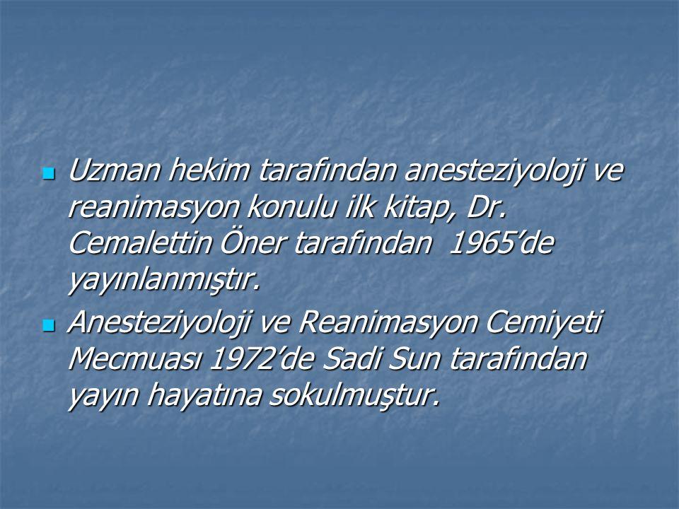 Uzman hekim tarafından anesteziyoloji ve reanimasyon konulu ilk kitap, Dr. Cemalettin Öner tarafından 1965'de yayınlanmıştır.