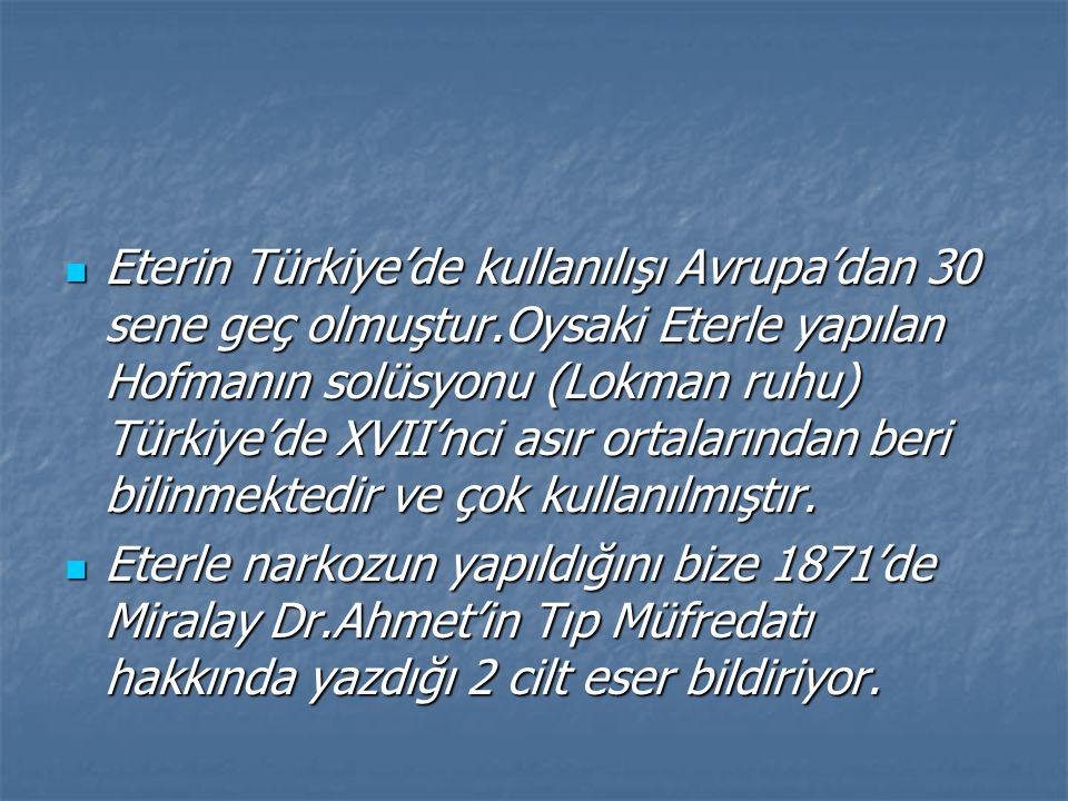 Eterin Türkiye'de kullanılışı Avrupa'dan 30 sene geç olmuştur