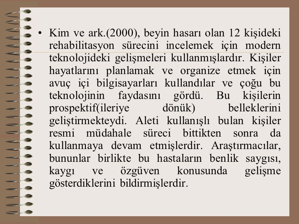 Kim ve ark.(2000), beyin hasarı olan 12 kişideki rehabilitasyon sürecini incelemek için modern teknolojideki gelişmeleri kullanmışlardır.