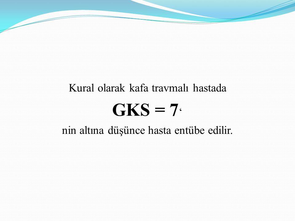 GKS = 7' Kural olarak kafa travmalı hastada