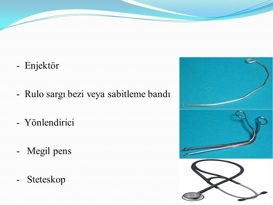 - Enjektör - Rulo sargı bezi veya sabitleme bandı - Yönlendirici - Megil pens - Steteskop