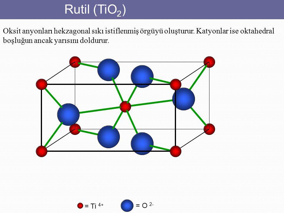 Rutil (TiO2) Oksit anyonları hekzagonal sıkı istiflenmiş örgüyü oluşturur. Katyonlar ise oktahedral boşluğun ancak yarısını doldurur.