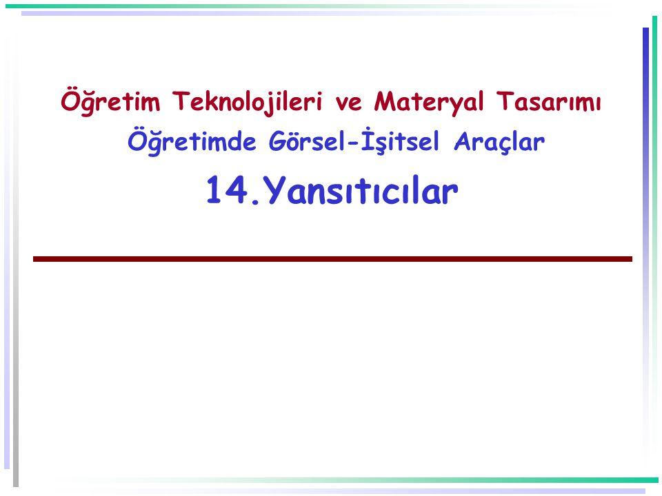 Öğretim Teknolojileri ve Materyal Tasarımı Öğretimde Görsel-İşitsel Araçlar 14.Yansıtıcılar