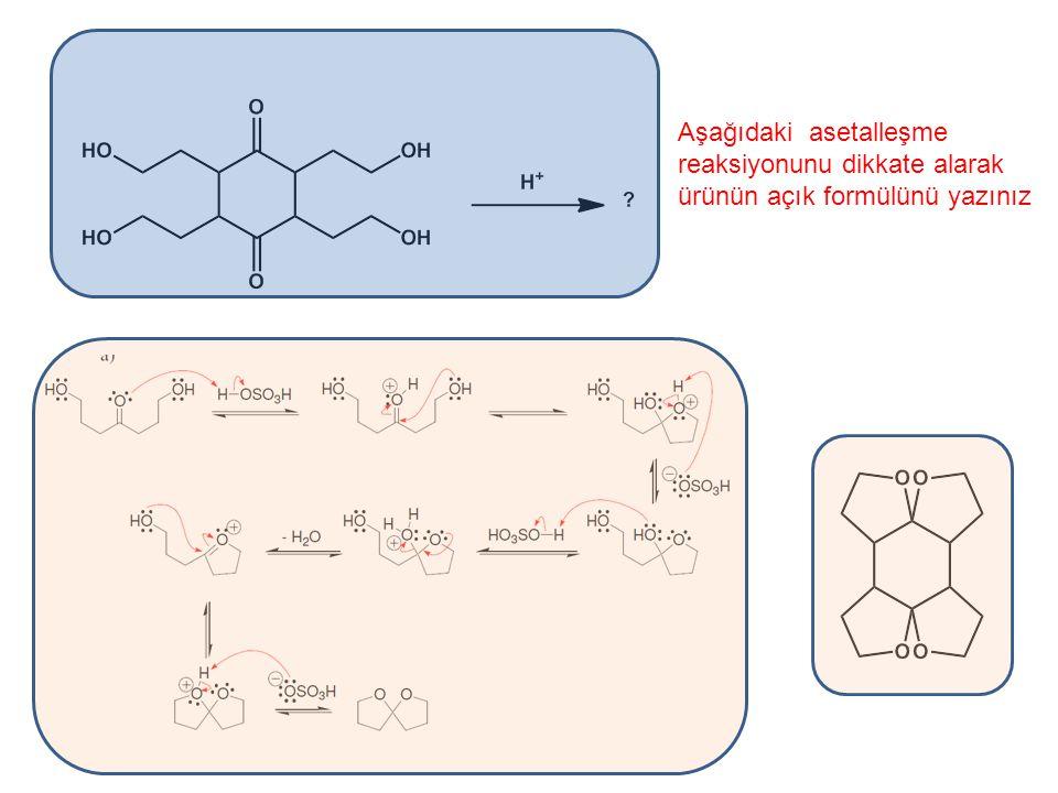 Aşağıdaki asetalleşme reaksiyonunu dikkate alarak ürünün açık formülünü yazınız