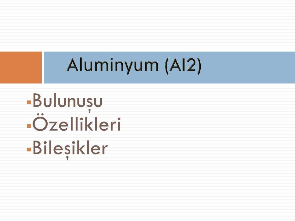 Aluminyum (Al2) Bulunuşu Özellikleri Bileşikler
