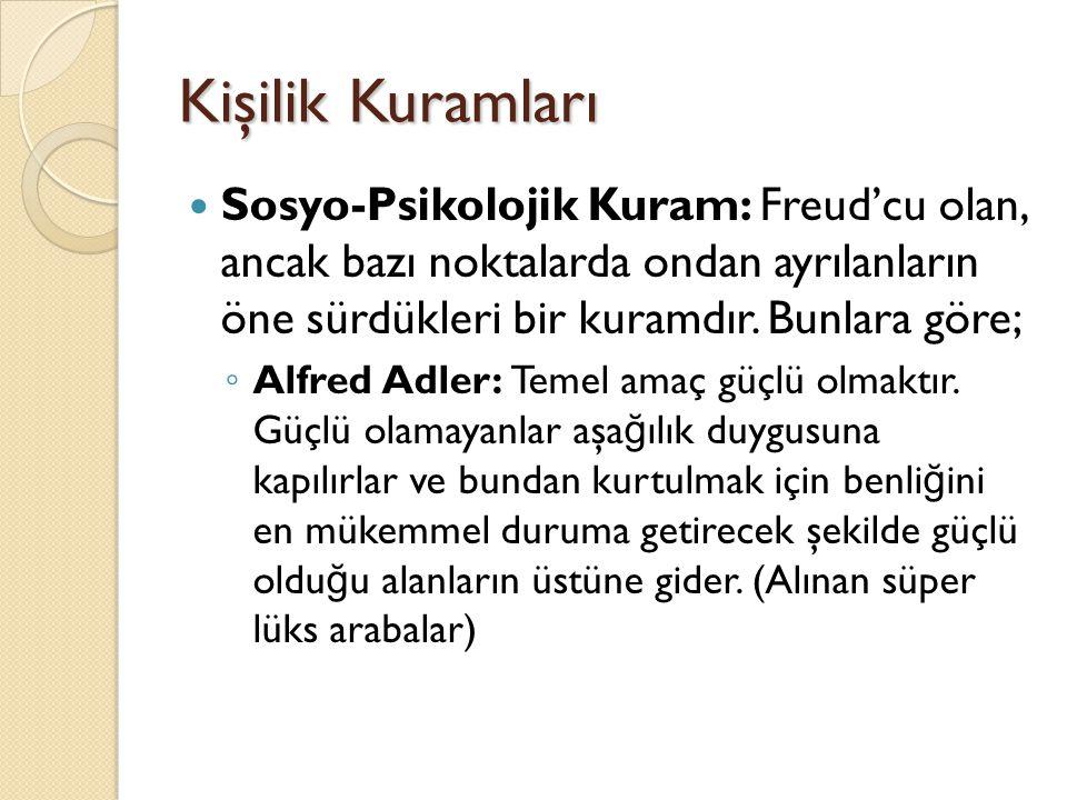 Kişilik Kuramları Sosyo-Psikolojik Kuram: Freud'cu olan, ancak bazı noktalarda ondan ayrılanların öne sürdükleri bir kuramdır. Bunlara göre;