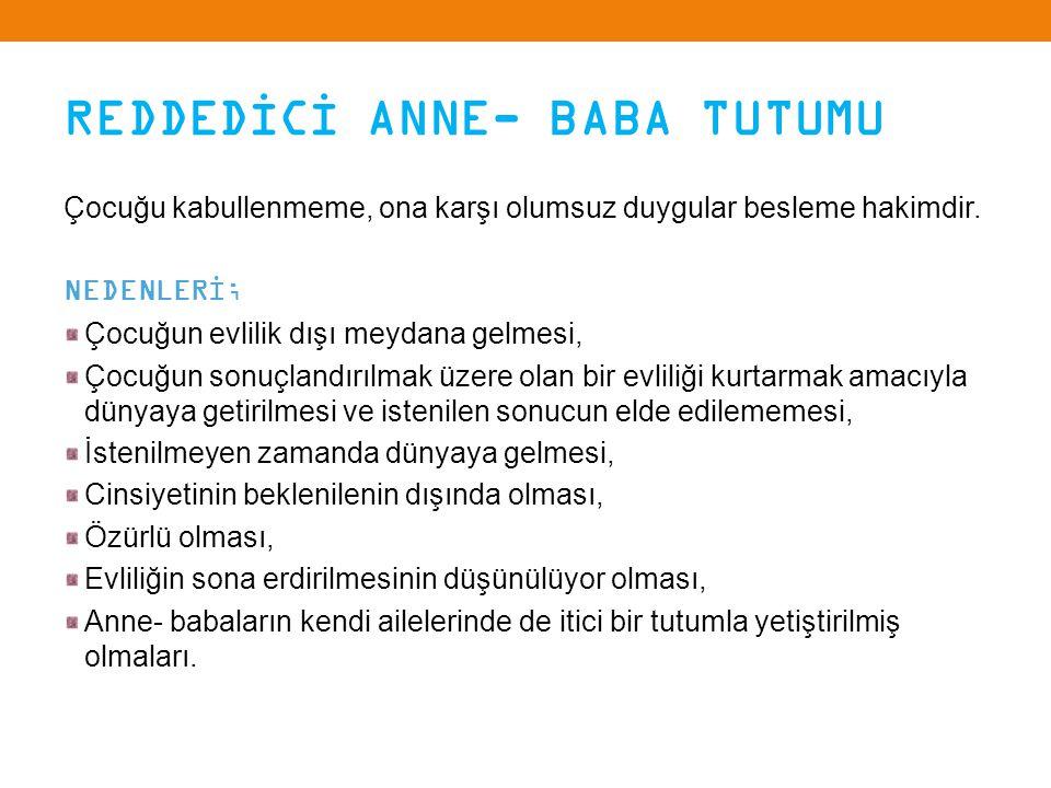 REDDEDİCİ ANNE- BABA TUTUMU
