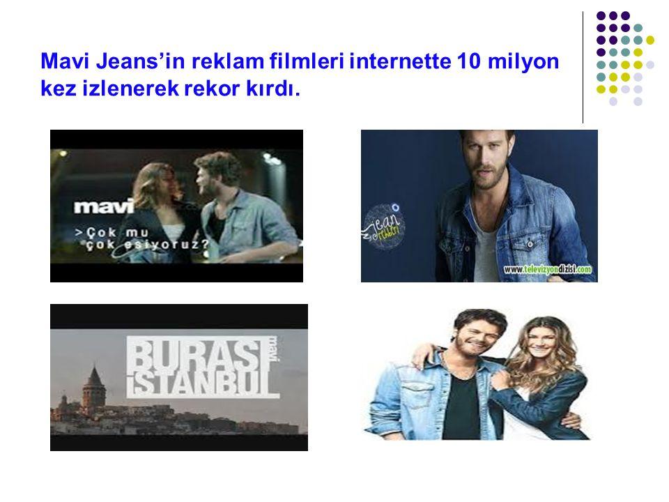 Mavi Jeans'in reklam filmleri internette 10 milyon kez izlenerek rekor kırdı.