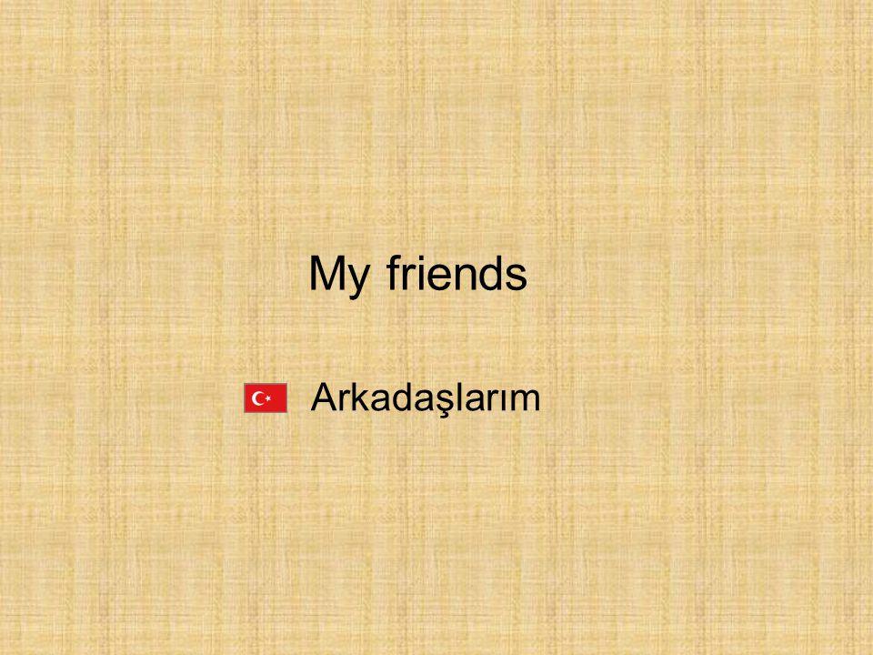 My friends Arkadaşlarım