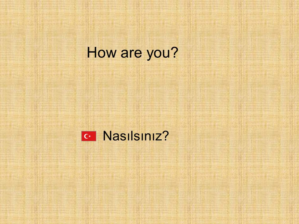 How are you Nasılsınız